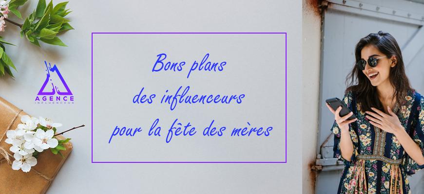 top bons plans influenceurs idées cadeaux fête des mères 2019